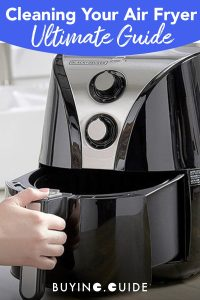 The Ultimate Guide to Cleaning Your Air Fryer